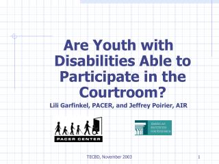 Are Youth with Disabilities Able to Participate in the Courtroom? Lili Garfinkel, PACER, and Jeffrey Poirier, AIR