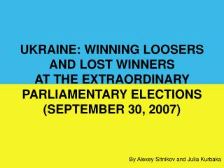 UKRAINE: WINNING LOOSERS AND LOST WINNERS  AT THE EXTRAORDINARY PARLIAMENTARY ELECTIONS  (SEPTEMBER 30, 2007)