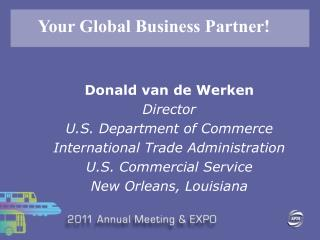 Donald van de Werken Director U.S. Department of Commerce International Trade Administration U.S. Commercial Service Ne