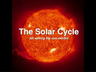 The Solar Cycle for seeing the sun exhibit
