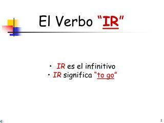 """El Verbo  """" IR """""""