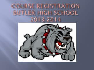 Course Registration Butler High School 2013-2014