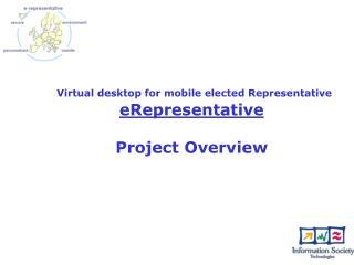 Virtual desktop for mobile elected Representative eRepresentative Project Overview