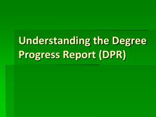 Understanding the Degree Progress Report (DPR)