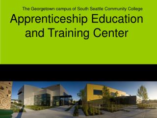 Good  The Georgetown campus of South Seattle Community College Apprenticeship Education and Training Center