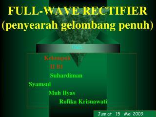 FULL-WAVE RECTIFIER  (penyearah gelombang penuh)