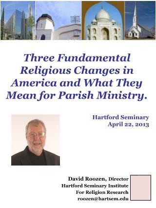 David Roozen ,  Director Hartford Seminary Institute  For Religion Research roozen@hartsem.edu