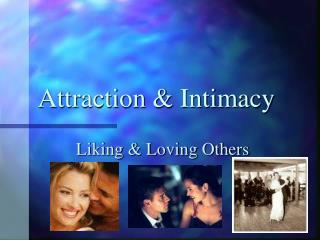 Attraction  Intimacy