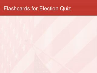 Flashcards for Election Quiz