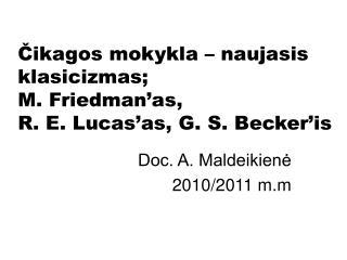 Čikagos mokykla – naujasis klasicizmas; M. Friedman'as,  R. E. Lucas'as, G. S. Becker'is