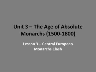 Unit 3 � The Age of Absolute Monarchs (1500-1800)