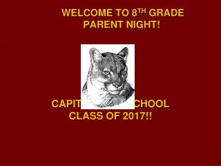 WELCOME TO 8 TH  GRADE   	PARENT NIGHT! CAPITAL HIGH SCHOOL CLASS OF 2017!!