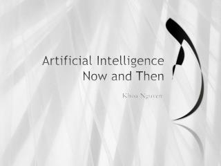 Artificial Intelligence Now and Then