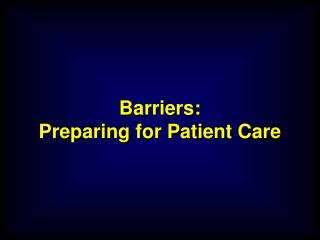 Barriers: Preparing for Patient Care
