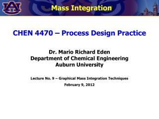 CHEN 4470 – Process Design Practice Dr. Mario Richard Eden Department of Chemical Engineering Auburn University