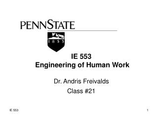 IE 553  Engineering of Human Work Dr. Andris Freivalds Class #21