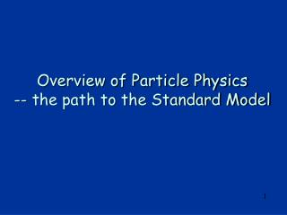 Overview of Particle Physics  -- the path to the Standard Model