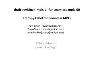 Ravi Singh (ravis@juniper.net) Yimin Shen (yshen@juniper.net) John Drake (jdrake@juniper.net)