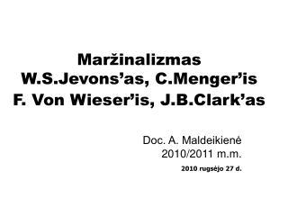 Maržinalizmas W.S.Jevons'as, C.Menger'is  F. Von Wieser'is, J.B.Clark'as