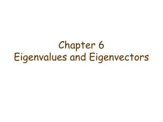 Chapter 6 Eigenvalues and Eigenvectors