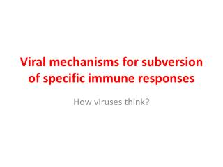 Viral mechanisms for subversion of  specific immune  responses