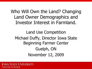 Who Will Own the Land? Changing Land Owner Demographics and Investor Interest in Farmland.