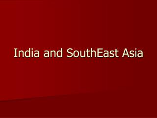 India and SouthEast Asia
