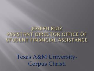 Joseph Ruiz  Assistant Director  Office of Student Financial Assistance