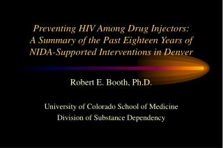 Preventing HIV Among Drug Injectors: A Summary of the Past Eighteen Years of NIDA-Supported Interventions in Denver