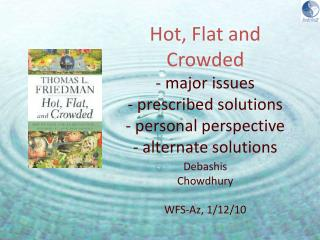 Hot, Flat and Crowded - major issues - prescribed solutions - personal perspective - alternate solutions