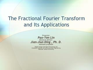 The Fractional Fourier Transform and Its Applications