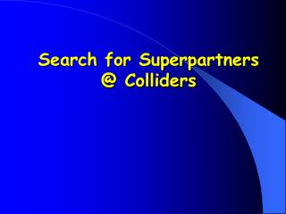Search for Superpartners  @ Colliders