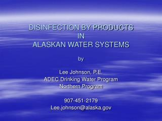 DISINFECTION BY PRODUCTS  IN  ALASKAN WATER SYSTEMS by