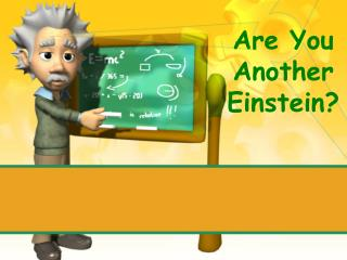 Are You Another Einstein?