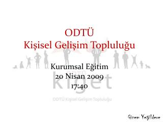 ODTÜ  Kişisel Gelişim Topluluğu Kurumsal Eğitim 20 Nisan 2009 17:40