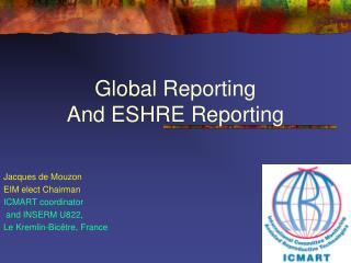 Global Reporting  And ESHRE Reporting