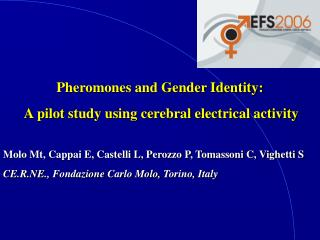 Pheromones and Gender Identity:  A pilot study using cerebral electrical activity Molo Mt, Cappai E, Castelli L, Perozz