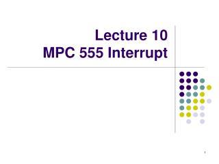 Lecture 10 MPC 555 Interrupt