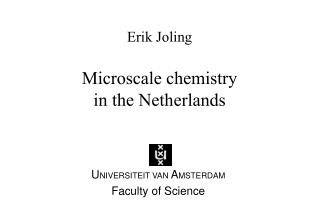 Erik Joling Microscale chemistry in the Netherlands