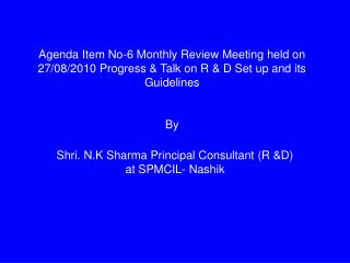 Agenda Item No-6 Monthly Review Meeting held on 27/08/2010 Progress & Talk on R & D Set up and its Guidelines By