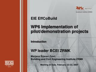 EIE EffCoBuild WP6 Implementation of pilot/demonstration projects Introduction WP leader BCEI ZRMK