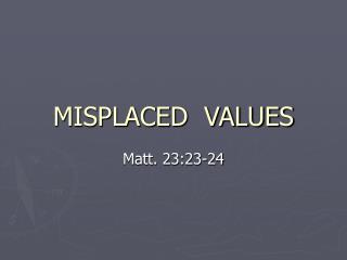 MISPLACED  VALUES