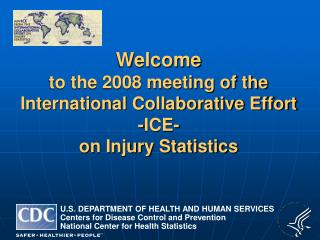 Welcome  to the 2008 meeting of the International Collaborative Effort  -ICE-  on Injury Statistics