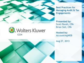 Best Practices for Managing Audit & Tax Engagements Presented by: Scott Roush, CPA Brian Siet, CPA Hosted by: Accountin