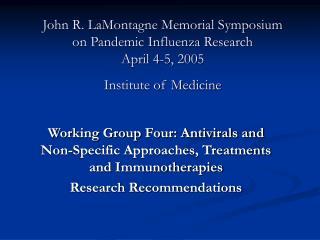 John R. LaMontagne Memorial Symposium on Pandemic Influenza Research April 4-5, 2005 Institute of Medicine