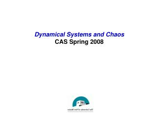 Dynamical Systems and Chaos CAS Spring 2008