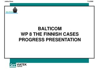 BALTICOM WP 8 THE FINNISH CASES PROGRESS PRESENTATION