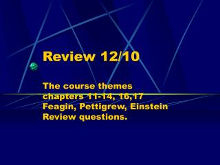 Review 12/10 The course themes chapters 11-14, 16,17 Feagin, Pettigrew, Einstein Review questions.