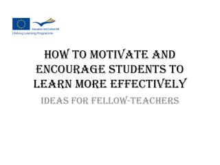 HOW TO MOTIVATE AND ENCOURAGE STUDENTS TO LEARN MORE EFFECTIVELY