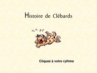 H istoire  de  Clébards